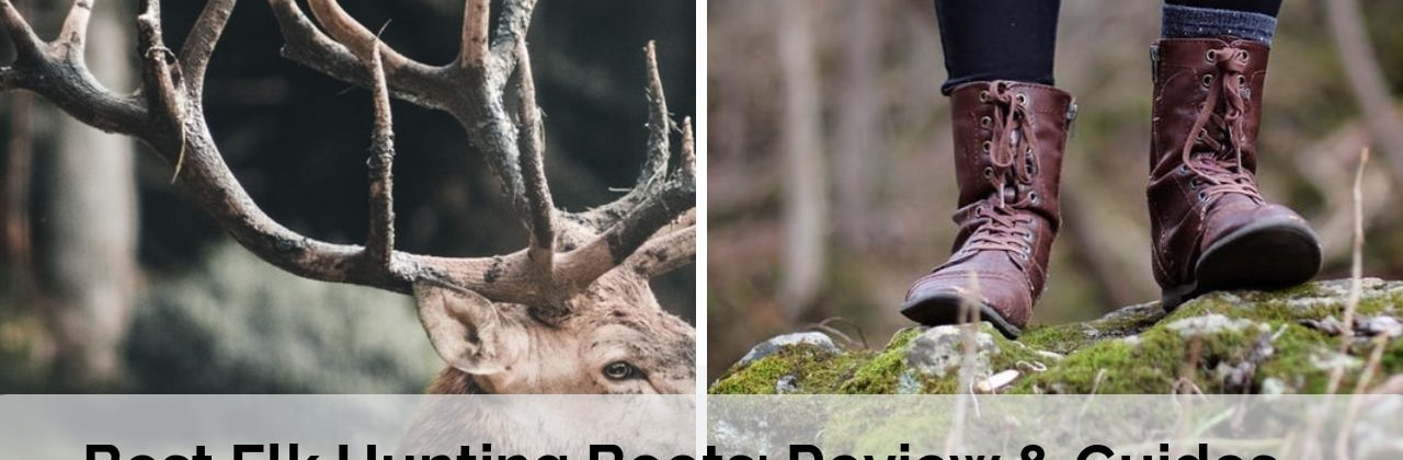 47431e951f8 12 Best Elk Hunting Boots: Review & Guides (2019 Edition)