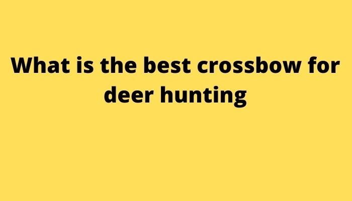 What is the best crossbow for deer hunting