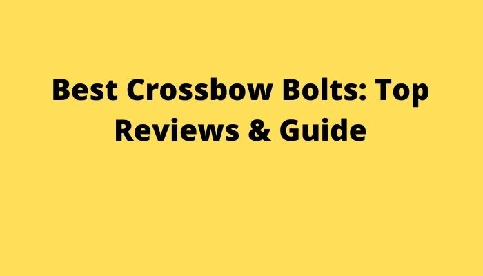 Best Crossbow Bolts Reviews