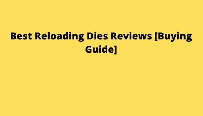 Best Reloading Dies Reviews