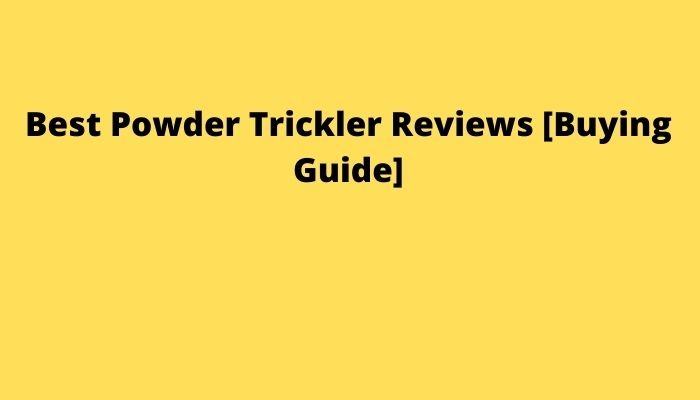 Best Powder Trickler Reviews [Buying Guide]