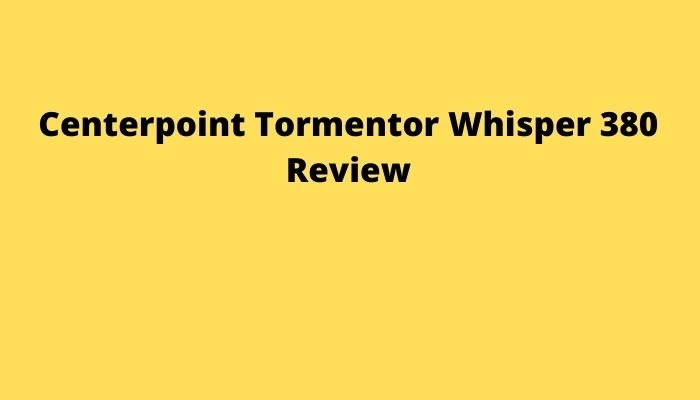 Centerpoint Tormentor Whisper 380 Review